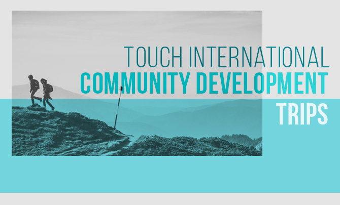 TOUCH International Community Development Trips